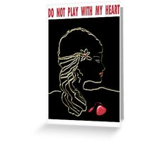 Do not play with my heart-  Art + Products Design  Greeting Card