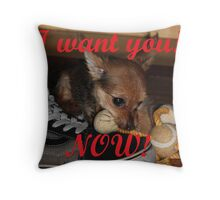 I want you...NOW! Throw Pillow
