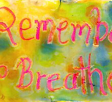 remember to breathe.... by Sam Fonte