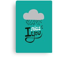I miss you. Canvas Print