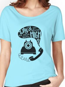 Why'd You Only Call Me When You're High? Women's Relaxed Fit T-Shirt