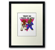 Trust Me I Train Jiu-Jitsu Framed Print