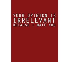 Your Opinion Is Irrelevant Photographic Print