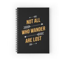 Not All Who Wonder Are Lost Spiral Notebook