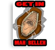 Get In Mah Belleh Brown Canvas Print