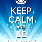 Keep Calm and Be Happy by Diana Sénèque