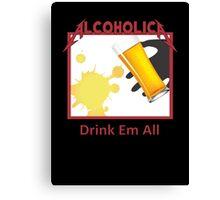 Alcoholica drink em all Canvas Print