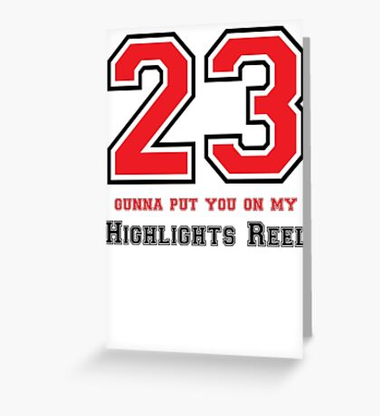 23 - Gunna Put You On the Highlights Reel Greeting Card