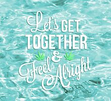 Let's Get Together and Feel Alright // Typography by hocapontas