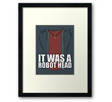 It Was a Robot Head Framed Print