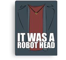 It Was a Robot Head Canvas Print