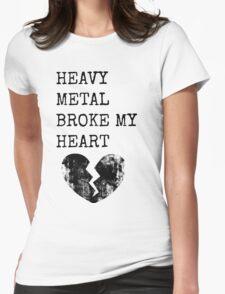 Heavy Metal Broke My Heart Womens Fitted T-Shirt