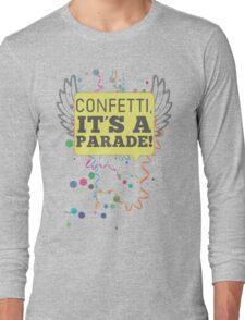 Confetti, It's a Parade! Long Sleeve T-Shirt