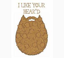 I like your beard/bear'd Unisex T-Shirt