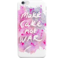 Make Cake Not War iPhone Case/Skin