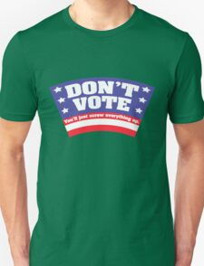 Don't Vote. You'll just screw everything up. T-Shirt