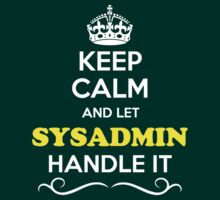 Keep Calm and Let SYSADMIN Handle it by yourname