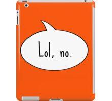 Lol, no. iPad Case/Skin