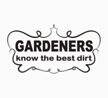 Funny Slogan t shirt. Gardeners Know The Best Dirt.  Kids Clothes