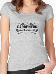 Funny Slogan t shirt. Gardeners Know The Best Dirt.  Women's Fitted Scoop T-Shirt