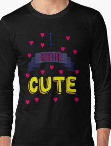I Redefine Cute (with hearts) Long Sleeve T-Shirt