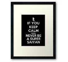 If You Keep Calm You'll Never Be A Super Saiyan - T-shirts & Hoodies Framed Print