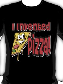 I Invented Pizza T-Shirt