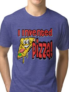 I Invented Pizza Tri-blend T-Shirt