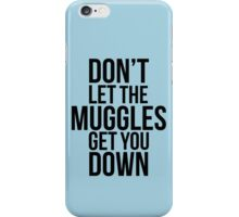 Don't let the Muggles get you Down - Black iPhone Case/Skin