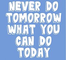 Never do tomorrow what you can do today by Julia Gorst