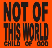 NOT OF THIS WORLD - CHILD OF GOD Kids Clothes