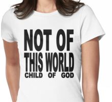 NOT OF THIS WORLD - CHILD OF GOD Womens Fitted T-Shirt