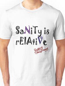 sanity is relative Unisex T-Shirt