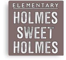 Elementary - Holmes Sweet Holmes Canvas Print