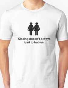 Kissing doesn't always lead to babies. T-Shirt