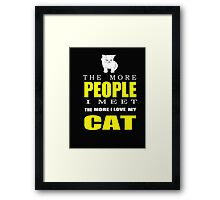 The more people I meet the more I love my cat T-shirts & Hoodies Framed Print