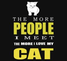 The more people I meet the more I love my cat T-shirts & Hoodies by Darling Arts