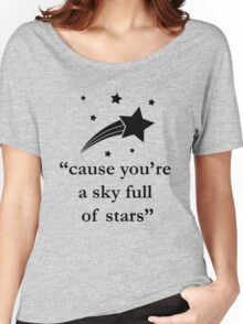 'Cause You're A Sky Full of Stars Women's Relaxed Fit T-Shirt