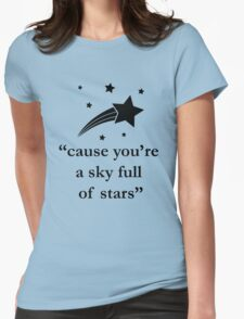 'Cause You're A Sky Full of Stars Womens Fitted T-Shirt