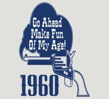 50th Birthday Gifts! 1960, Go Ahead Make Fun Of My Age!  T-Shirt