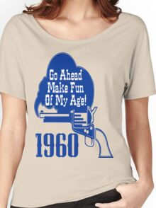 50th Birthday Gifts! 1960, Go Ahead Make Fun Of My Age!  Women's Relaxed Fit T-Shirt