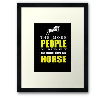 The more people I meet the more I love my horse T-shirts & Hoodies Framed Print