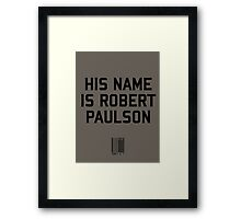 His Name is Robert Paulson Framed Print
