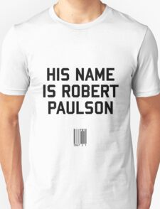 His Name is Robert Paulson Unisex T-Shirt