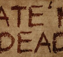 ATE'NT DEAD Sticker