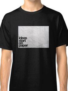 ideas start on paper Classic T-Shirt