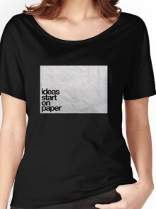 ideas start on paper Women's Relaxed Fit T-Shirt