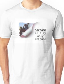 Sarcasm: It's My Only Defense Unisex T-Shirt