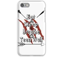 Eat Sleep Breathe Teen Wolf iPhone Case/Skin