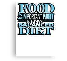 Food is an important part of a balanced diet Canvas Print